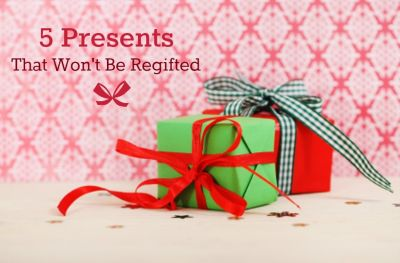 5 Presents That Won't Be Regifted